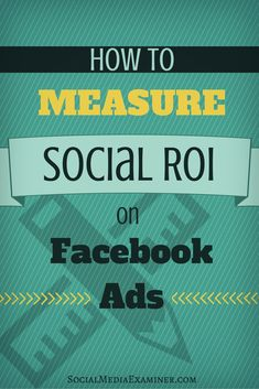 How to Measure Social ROI on Facebook Ads #Facebook