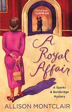 A Royal Affair: A Sparks & Bainbridge Mystery - Kindle edition by Montclair, Allison. Mystery, Thriller & Suspense Kindle eBooks @ Amazon.com.