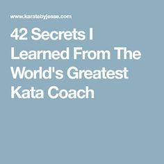 42 Secrets I Learned From The World's Greatest Kata Coach