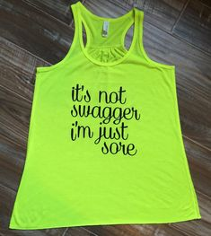 It's Not Swagger I'm Just Sore Tank Top.  #alwayssore haha perfect running and gym shirts for girls who love working out