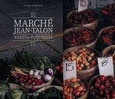 Les merveilleuses histoires du plus beau marché de Montréal.   MARCHÉ JEAN-TALON, RECETTES ET PORTRAITS, Susan Semenak, Les éditions: Cardinal
