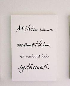 VillaTuta : Sisustustaulut tekstillä Wisdom, Thoughts, Words, Quotes, Quotations, Quote, Shut Up Quotes, Horse, Ideas