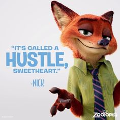 """It's called a hustle, Sweetheart"" - Nick Wilde from Zootopia Zootopia Quotes, Zootopia Characters, Zootopia Art, Disney Magic, Disney Pixar, Zootopia Nick And Judy, Nick Wilde, Disney Movie Quotes, Disney And More"
