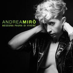 NESSUNA PAURA DI VIVERE nuovo CD di ANDREA MIRÒ