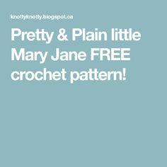 Pretty & Plain little Mary Jane FREE crochet pattern!