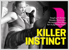 Rhonda Rousey! I watched her first UFC match and instantly was left in awe - this girl is fierce! Soooo, let's workout like her and become rockstars too! ;) Oxygen Womens Fitness   Training   Killer Instinct