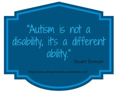 Quote 'autism is not a disability, it is a different abilty'