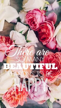 There are so many beautiful reasons to be happy. #quote