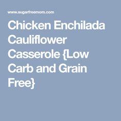 Chicken Enchilada Cauliflower Casserole {Low Carb and Grain Free}