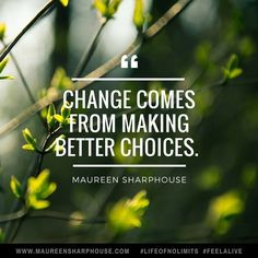 Change comes from making better choices