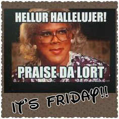 Funny Work Quotes : Thank God its Friday! Madea Humor, Madea Funny Quotes, Crush Quotes Funny, Funny Friday Memes, Crazy Quotes, Friday Humor, Cute Love Quotes, Work Quotes, Witty Quotes