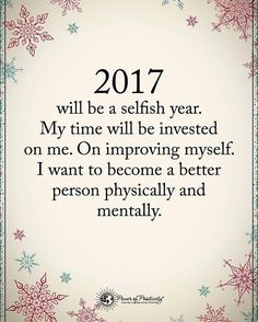 2017 Will be a selfish year. My time will be invested on me. On improving myself. I want to become a better person physically and mentally. #powerofpositivity