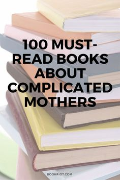 100 must-read books about complicated mothers.