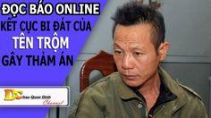 Đọc báo Online - Kết quả bi đát của tên trộm gây thảm án - Tin tức 24h