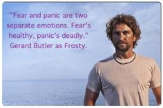 Fear and panic are two separate emotions. Fear's healthy, panic's deadly.