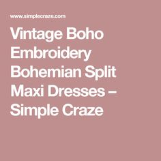 Vintage Boho Embroidery Bohemian Split Maxi Dresses – Simple Craze