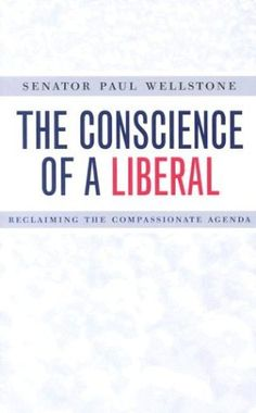 The Conscience of a Liberal: Reclaiming the Compassionate...