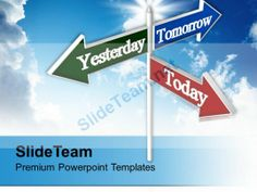 Today Tomorrow Yesterday Signpost Future Powerpoint Templates Ppt Themes And Graphics 0213 #PowerPoint #Templates #Themes #Background