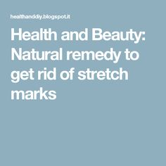 Health and Beauty: Natural remedy to get rid of stretch marks