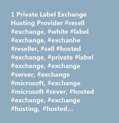 1 Private Label Exchange Hosting Provider #resell #exchange, #white #label #exchange, #exchanhe #reseller, #sell #hosted #exchange, #private #label #exchange, #exchange #server, #exchange #microsoft, #exchange #microsoft #sever, #hosted #exchange, #exchange #hosting, #hosted #exchange, #mangaged #exchange, #exchange #server #hosting, #microsoft #exchange #hosting, #hosted #micorsoft #exchange, #exchange #mail #hosting, #exchange #2003 #hosting, #exchange #mail #hosting, #hosted #exchange…