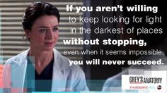 """""""If you aren't willing to keep looking for light in the darkest of places without stoppung, even when it seems impossible, you will never succeed."""" Amelia Shepherd to Stephanie Edwards, Grey's Anatomy quotes"""