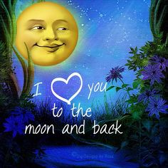 I ♥ you to the moon and back. #DigiDesignzByRosa #art #inspirational #moon #love