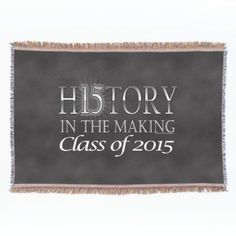 History in the Making, Class of 2015 Graduation Throw Blanket #classof2015 #2015graduation #seniors #seniorclass #2015graduate