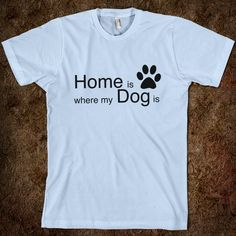 Home is Where My Dog Is - Famous For Nothing Designs - Skreened T-shirts, Organic Shirts, Hoodies, Kids Tees, Baby One-Pieces and Tote Bags Custom T-Shirts, Organic Shirts, Hoodies, Novelty Gifts, Kids Apparel, Baby One-Pieces | Skreened - Ethical Custom Apparel