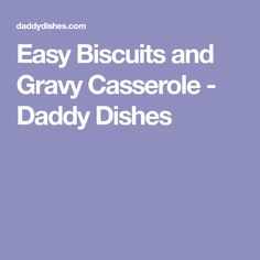 Easy Biscuits and Gravy Casserole - Daddy Dishes