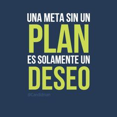 """Una Meta sin un Plan es solamente un deseo"". Citas Frases @Candidman. . . A goal without a plan is just a wish."