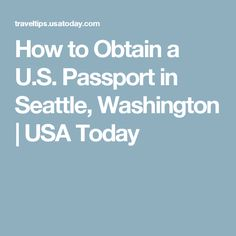 How to Obtain a U.S. Passport in Seattle, Washington | USA Today