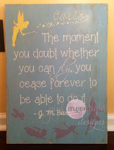"""Personalized Peter Pan Quote on reclaimed wood """"The Moment You Doubt whether You Can Fly, You Cease Forever To Be Able To do It"""" - J.M. Barrie  Visit www.facebook.com/pinkmoonlightdesigns to see more! Peter Pan Quotes, Cute Signs, Love Design, Neverland, Wood Signs, Sew, Wall Decor, Hand Painted, Silhouette"""