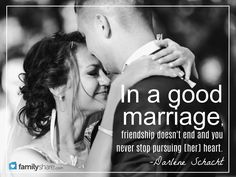 In a good marriage friendship doesn't end and you never stop pursuing her heart -Darlene Schacht