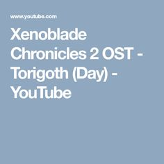 Xenoblade Chronicles 2 OST - Torigoth (Day) - YouTube