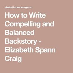 How to Write Compelling and Balanced Backstory - Elizabeth Spann Craig