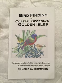 Bird Finding in Coastal Georgia's Golden Isles By Lydia C. Thompson - Donated in Memory of Bobbi Sedam