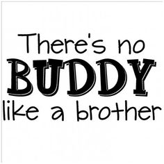 "Here is a list of Top 100 Brother Quotes & Sayings. Brother Quotes & Sayings ""My brother is my best friend. Brother N Sister Quotes, Brother Humor, I Love My Brother, Hey Brother, Funny Sister, My Little Kids, Brother Pictures, Vinyl Wall Quotes, Wall Sayings"