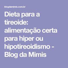 Dieta para a tireoide: alimentação certa para hiper ou hipotireoidismo - Blog da Mimis