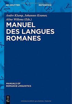 Manuel des langues romanes / edited by Andre Klump, Johannes Kramer, Aline Willems - Berlin ; Boston : De Gruyter, cop. 2014