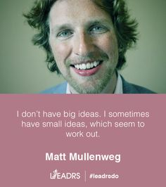 """""""I don't have bid ideas. I sometimes have small ideas, which seem to work out."""" - Matt Mullenweg - #quote #inspiration #entrepreneur #startup"""