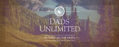 Dads Unlimited -new series from Joe McGee about what the Word says to fathers.