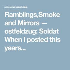 Ramblings,Smoke and Mirrors — ostfeldzug: Soldat When I posted this years...