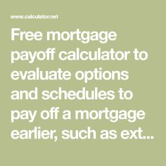 Free mortgage payoff calculator to evaluate options and schedules to pay off a mortgage earlier, such as extra monthly payments, a one-time extra payment, a bi-weekly payment, or simply paying back… Biweekly Mortgage, Mortgage Payment, Pay Off Mortgage Early, Mortgage Quotes, Opportunity Cost, Corporate Bonds, Mortgage Calculator, Car Loans, One Time