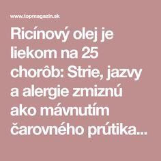 Ricínový olej je liekom na 25 chorôb: Strie, jazvy a alergie zmiznú ako mávnutím čarovného prútika! | topmagazin.sk
