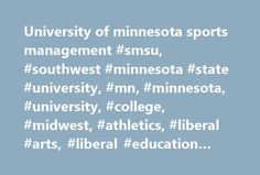 University of minnesota sports management #smsu, #southwest #minnesota #state #university, #mn, #minnesota, #university, #college, #midwest, #athletics, #liberal #arts, #liberal #education #program http://charlotte.remmont.com/university-of-minnesota-sports-management-smsu-southwest-minnesota-state-university-mn-minnesota-university-college-midwest-athletics-liberal-arts-liberal-education-program/  # SMSU Featured Stories SMSU, Minnesota West to Collaborate on Innovative 'Blue to Brown'…