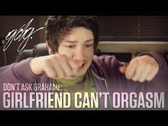 Girlfriend Can't Have An Orgasm (Anorgasmia)   Don't Ask GrahameGDG