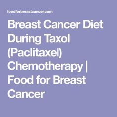Breast Cancer Diet During Taxol (Paclitaxel) Chemotherapy | Food for Breast Cancer