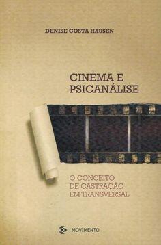HAUSEN, Denise Costa. Cinema e psicanálise: o conceito de castração em transversal. Porto Alegre: Movimento, 2012. 240 p. (Ensaios, 44).