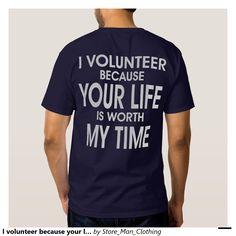 I volunteer because your life is worth my time t s tee shirts