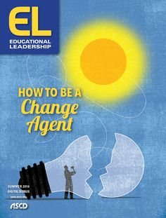 The free summer 2016 issue of Educational Leadership is all about how to be a change agent. Learn how to make meaningful changes to your school or classroom.